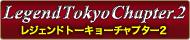 Legend Tokyo Chapter.2