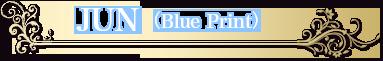 JUN(Blue Print)